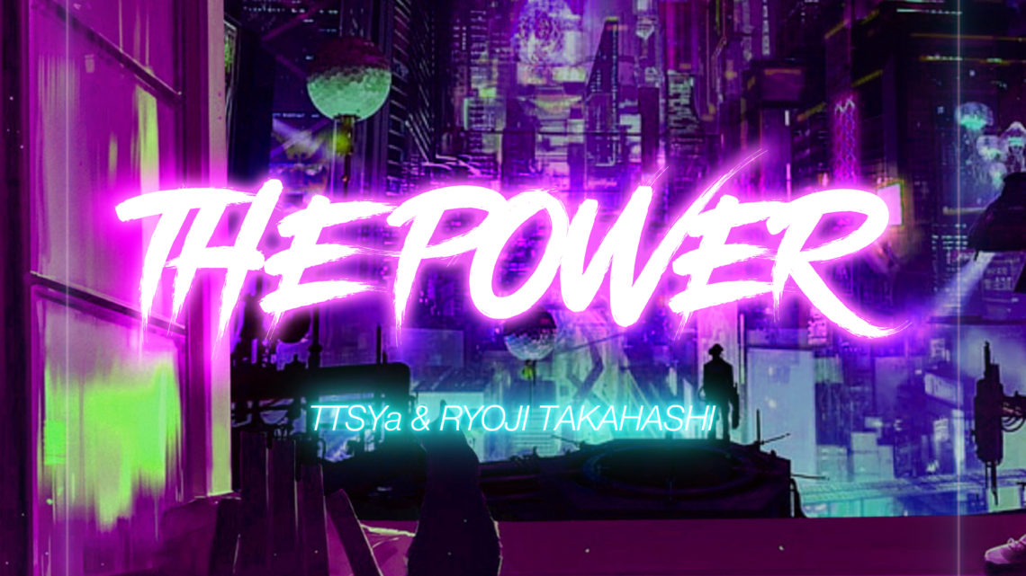 TTSYa & RYOJI TAKAHASHI – THE POWER